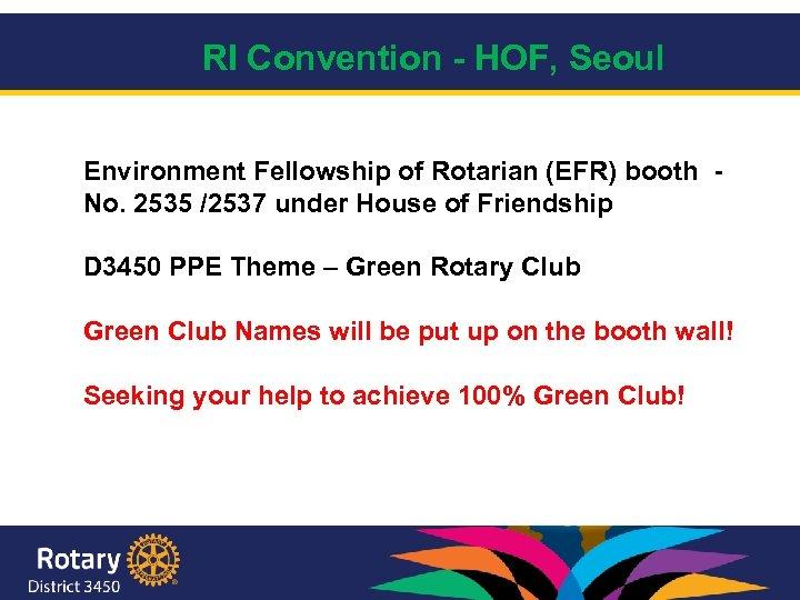 RI Convention - HOF, Seoul Environment Fellowship of Rotarian (EFR) booth No. 2535 /2537