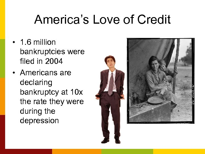 America's Love of Credit • 1. 6 million bankruptcies were filed in 2004 •