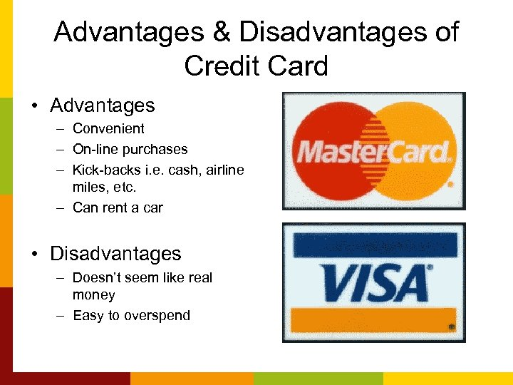 Advantages & Disadvantages of Credit Card • Advantages – Convenient – On-line purchases –