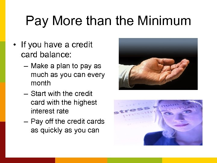 Pay More than the Minimum • If you have a credit card balance: –