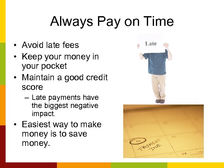 Always Pay on Time • Avoid late fees • Keep your money in your