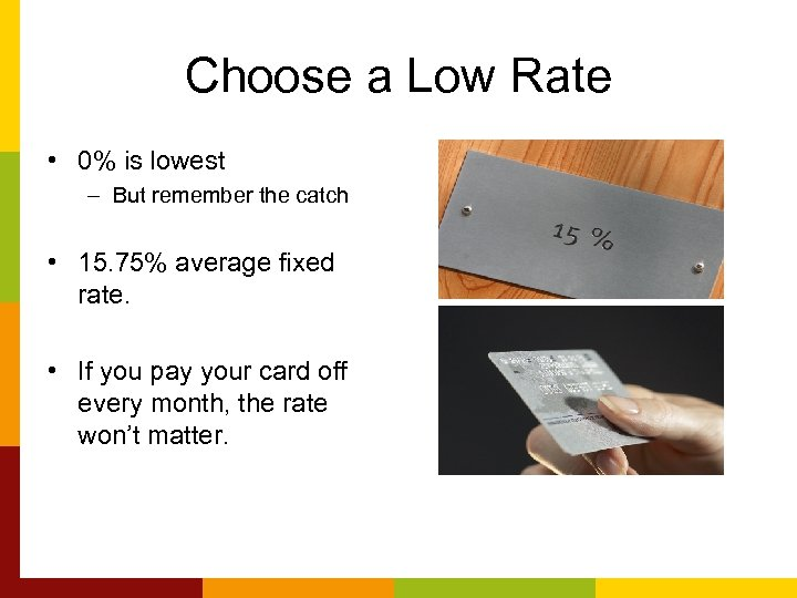 Choose a Low Rate • 0% is lowest – But remember the catch •