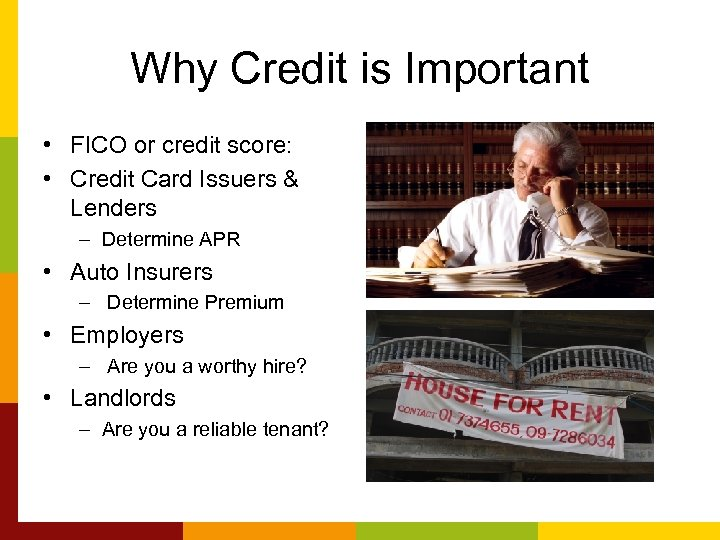 Why Credit is Important • FICO or credit score: • Credit Card Issuers &