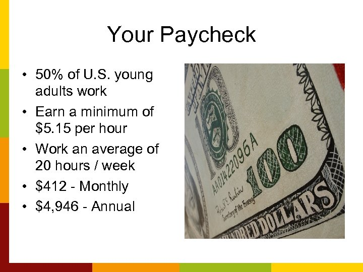 Your Paycheck • 50% of U. S. young adults work • Earn a minimum