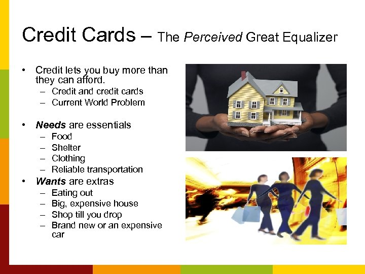 Credit Cards – The Perceived Great Equalizer • Credit lets you buy more than