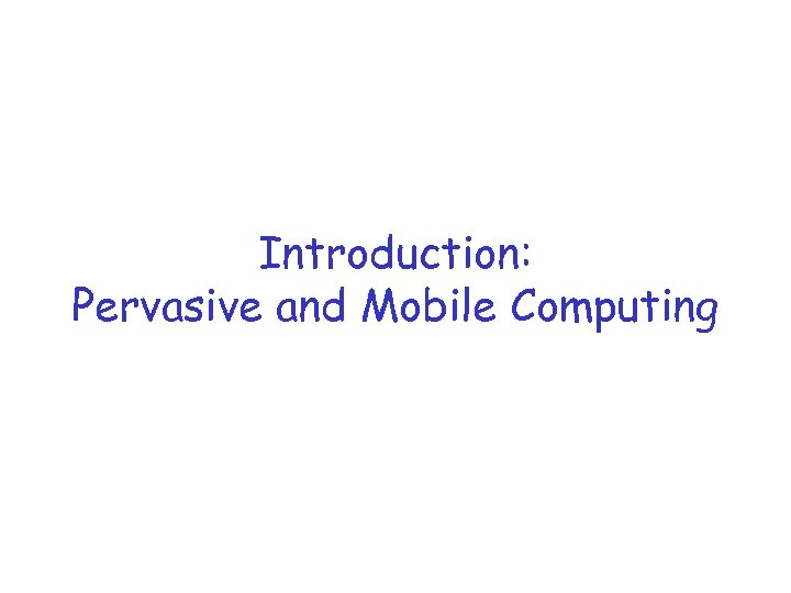 Introduction: Pervasive and Mobile Computing