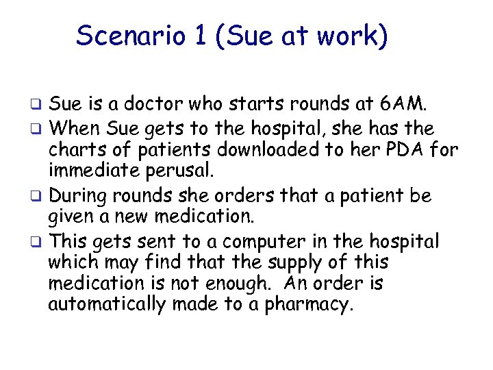 Scenario 1 (Sue at work) Sue is a doctor who starts rounds at 6