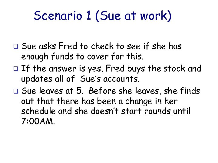 Scenario 1 (Sue at work) Sue asks Fred to check to see if she