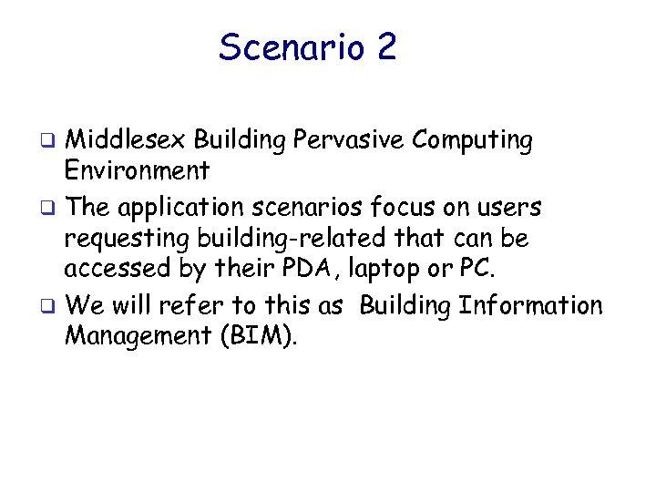 Scenario 2 Middlesex Building Pervasive Computing Environment q The application scenarios focus on users