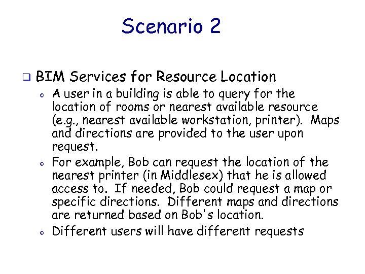 Scenario 2 q BIM Services for Resource Location o o o A user in