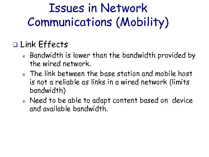Issues in Network Communications (Mobility) q Link Effects o o o Bandwidth is lower