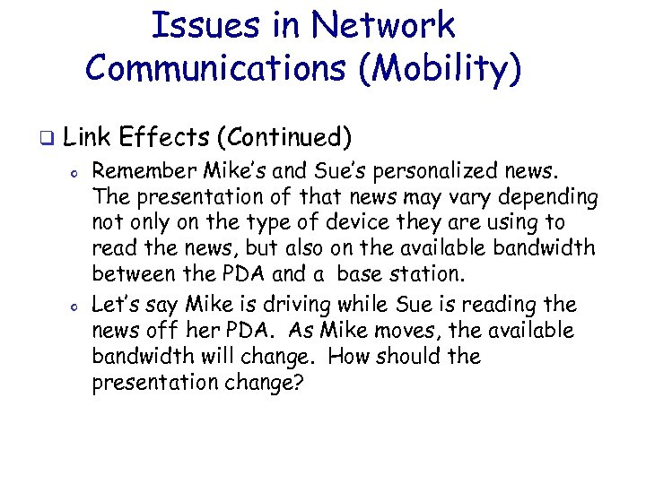 Issues in Network Communications (Mobility) q Link Effects (Continued) o o Remember Mike's and