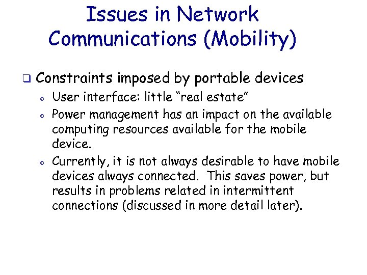 Issues in Network Communications (Mobility) q Constraints imposed by portable devices o o o