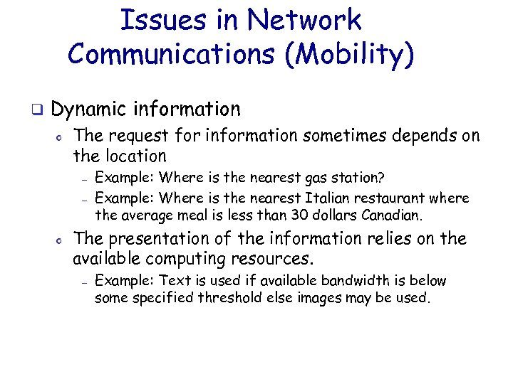 Issues in Network Communications (Mobility) q Dynamic information o The request for information sometimes