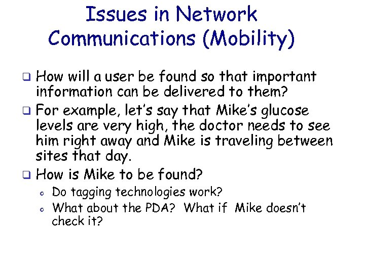 Issues in Network Communications (Mobility) How will a user be found so that important