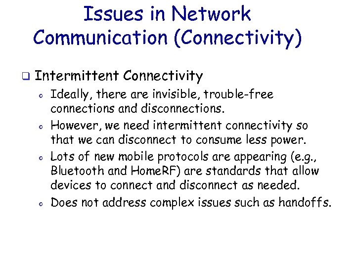 Issues in Network Communication (Connectivity) q Intermittent Connectivity o o Ideally, there are invisible,