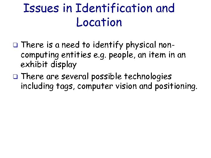 Issues in Identification and Location There is a need to identify physical noncomputing entities