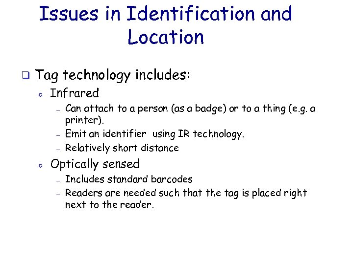 Issues in Identification and Location q Tag technology includes: o Infrared — — —