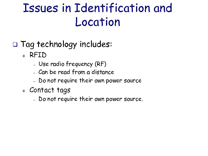 Issues in Identification and Location q Tag technology includes: o RFID — — —