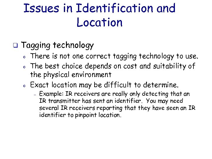 Issues in Identification and Location q Tagging technology o o o There is not