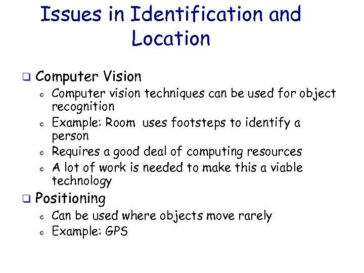 Issues in Identification and Location q Computer Vision o o q Computer vision techniques