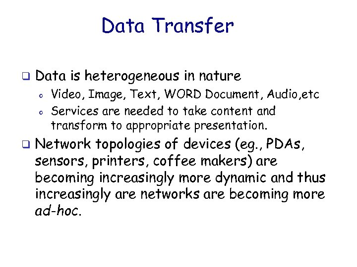 Data Transfer q Data is heterogeneous in nature o o q Video, Image, Text,