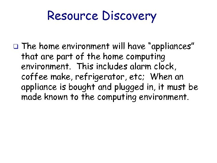 """Resource Discovery q The home environment will have """"appliances"""" that are part of the"""