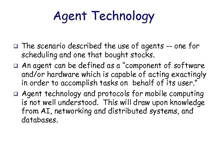 Agent Technology q q q The scenario described the use of agents -- one