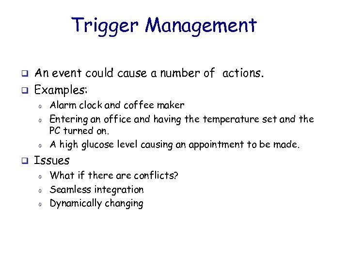 Trigger Management q q An event could cause a number of actions. Examples: o