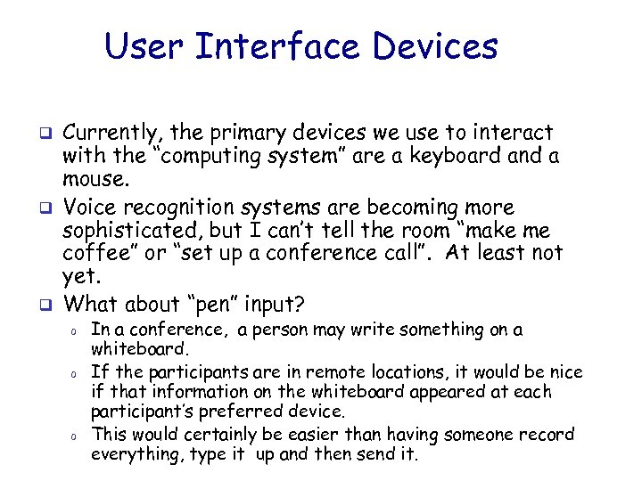 User Interface Devices q q q Currently, the primary devices we use to interact