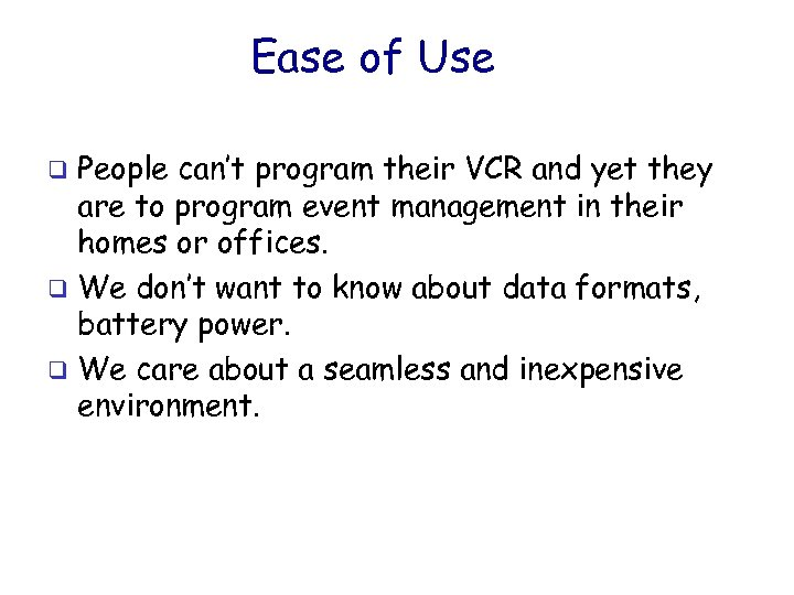 Ease of Use People can't program their VCR and yet they are to program
