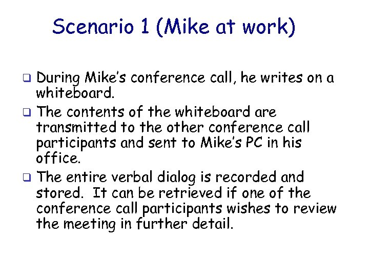 Scenario 1 (Mike at work) During Mike's conference call, he writes on a whiteboard.