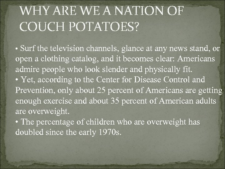 WHY ARE WE A NATION OF COUCH POTATOES? • Surf the television channels, glance