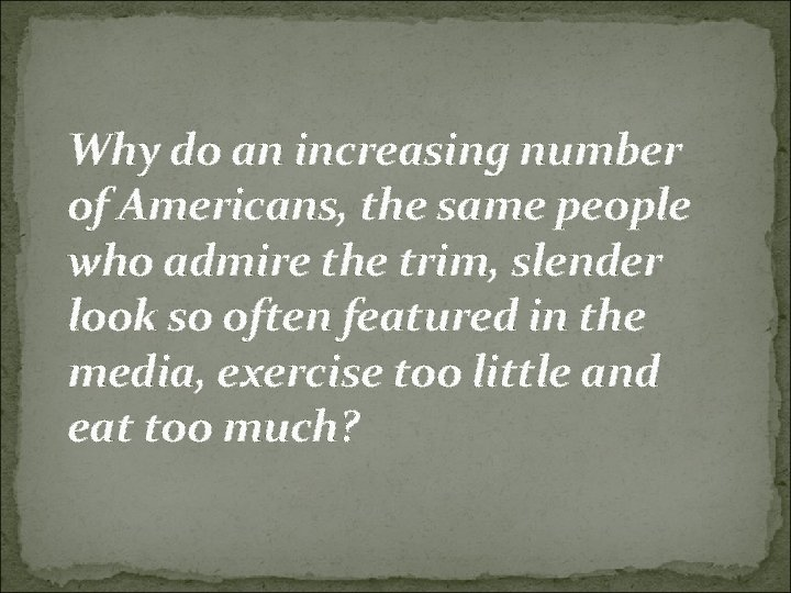 Why do an increasing number of Americans, the same people who admire the trim,