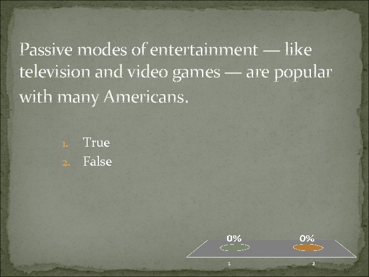 Passive modes of entertainment — like television and video games — are popular with