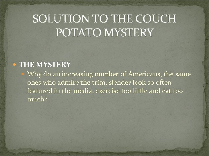 SOLUTION TO THE COUCH POTATO MYSTERY THE MYSTERY Why do an increasing number of