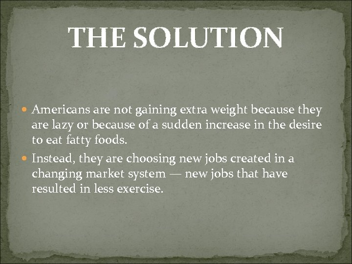 THE SOLUTION Americans are not gaining extra weight because they are lazy or because