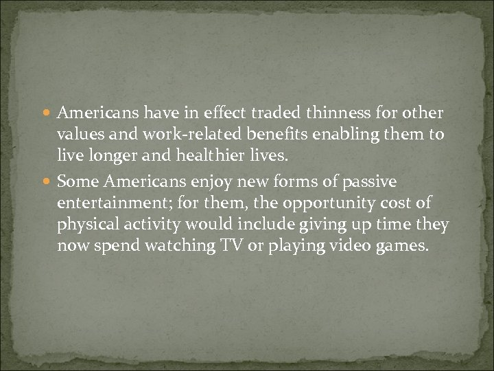 Americans have in effect traded thinness for other values and work-related benefits enabling