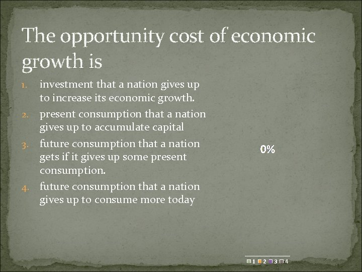 The opportunity cost of economic growth is investment that a nation gives up to