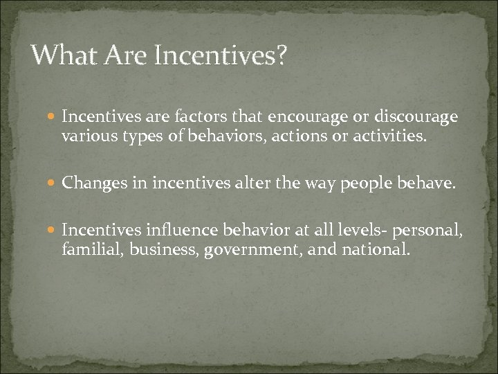 What Are Incentives? Incentives are factors that encourage or discourage various types of behaviors,