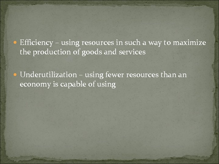 Efficiency – using resources in such a way to maximize the production of