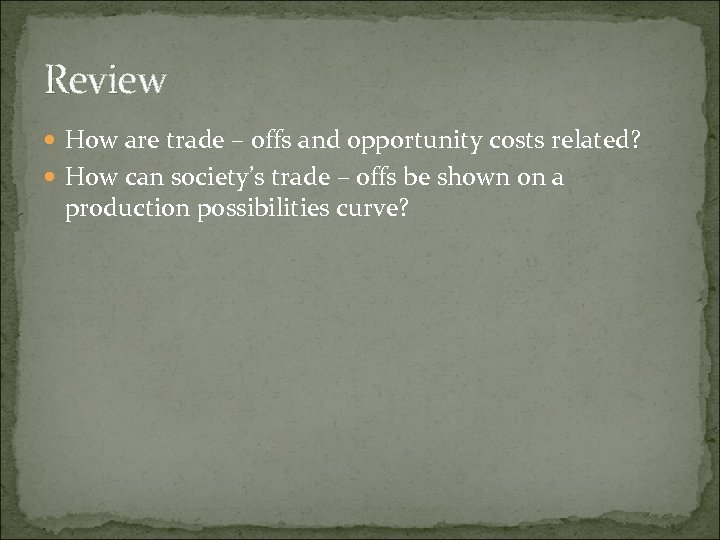 Review How are trade – offs and opportunity costs related? How can society's trade