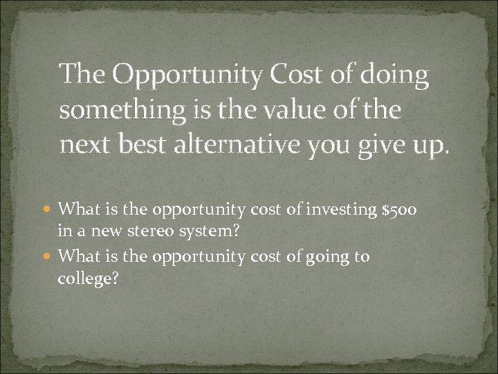 The Opportunity Cost of doing something is the value of the next best alternative