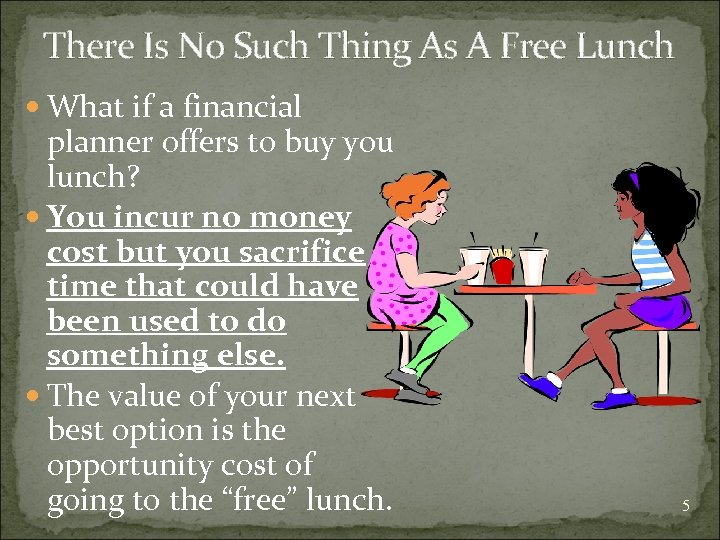 There Is No Such Thing As A Free Lunch What if a financial planner