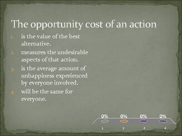 The opportunity cost of an action 1. 2. 3. 4. is the value of