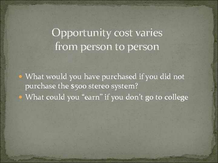 Opportunity cost varies from person to person What would you have purchased if you