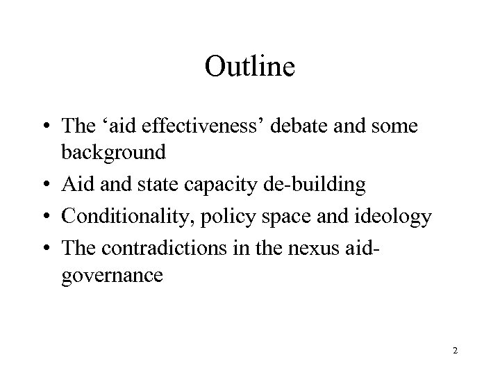 Outline • The 'aid effectiveness' debate and some background • Aid and state capacity