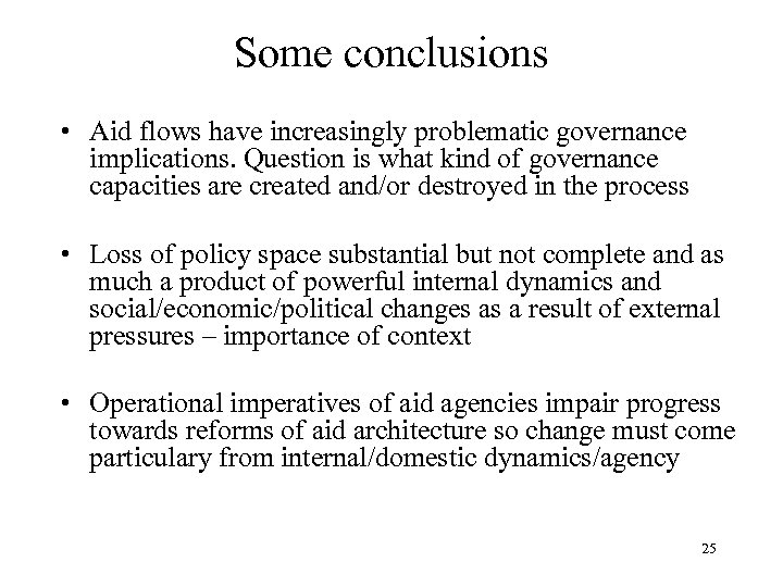 Some conclusions • Aid flows have increasingly problematic governance implications. Question is what kind