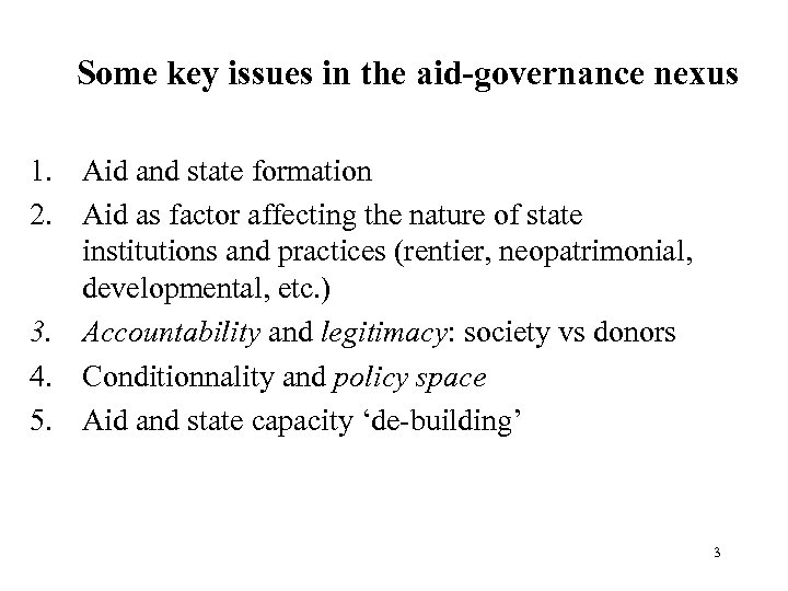Some key issues in the aid-governance nexus 1. Aid and state formation 2. Aid