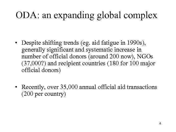 ODA: an expanding global complex • Despite shifting trends (eg. aid fatigue in 1990